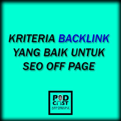 Podcast AntoniusPSK Eps 15 Backlink yang Bagus untuk Optimasi SEO Off Page