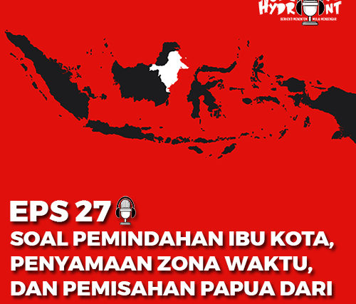 27. Soal Pemindahan Ibu Kota, Penyamaan Zona Waktu, Pemisahan Papua