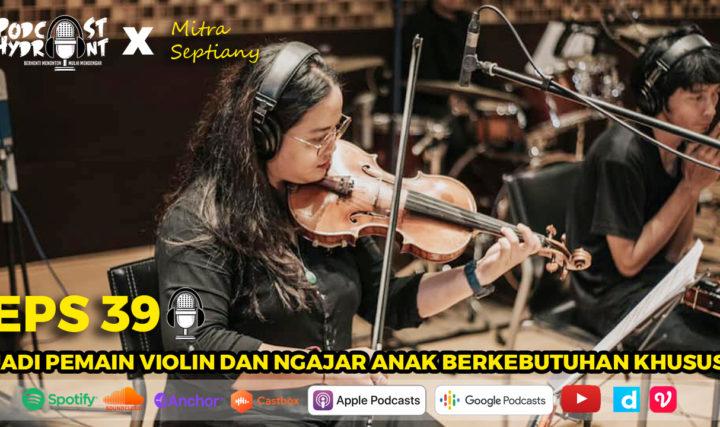 39. Menjadi Pemain Violin dan Guru Anak Berkebutuhan Khusus with Mitra Septiany